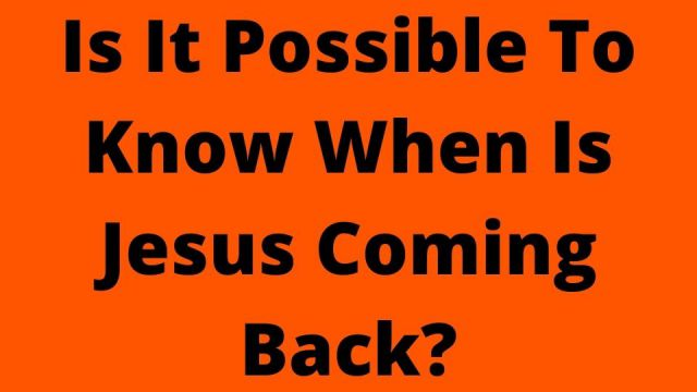 When Jesus Is Coming Back?