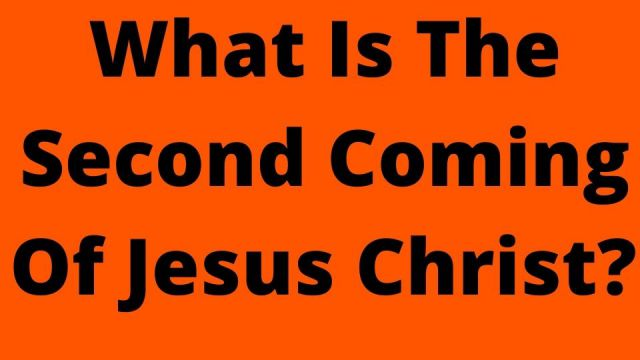 What Is The Second Coming Of Jesus Christ?