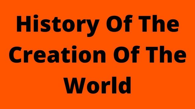 History Of The Creation Of The World