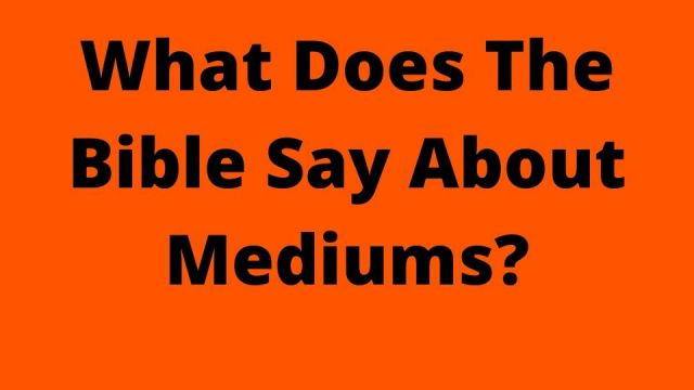 What Does The Bible Say About Mediums
