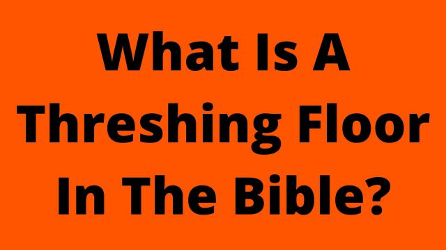 What Is A Threshing Floor In The Bible