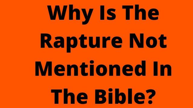 Why Is The Rapture Not Mentioned In The Bible?